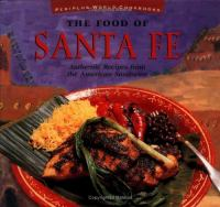 The food of Santa Fe : authentic recipes from the American Southwest