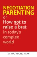 Negotiation Parenting or How Not to Raise A Brat in Today's Complex World