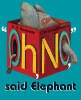 """Oh, No, "" Said Elephant"