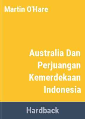 Australia dan perjuangan kemerdekaan Indonesia = Australia and Indonesia's struggle for independence / penulis/authors Martin O'Hare & Anthony Reid.