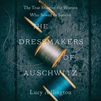 The Dressmakers Of Auschwitz: The True Story Of The Women Who Sewed To Survive