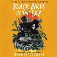 Black Birds In The Sky: The Story And Legacy Of The 1921 Tulsa Race Massacre