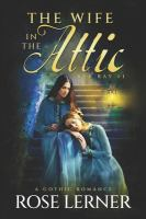 The Wife In The Attic: A Gothic Romance