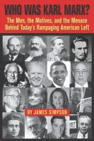 Who Was Karl Marx?: The Men, The Motives And The Menace Behind Today's Rampaging American Left