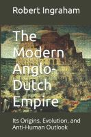 Modern Anglo-Dutch Empire: Its Origins, Evolution, And Anit-human Outlook