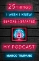 25 Things I Wish I Knew Before I Started My Podcast