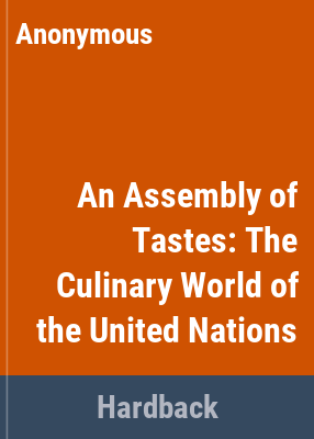 An Assembly of tastes : the culinary world of the United Nations.