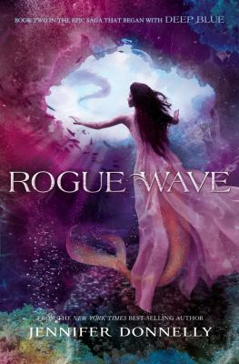 Cover image for Rogue wave : a Waterfire saga novel / Jennifer Donnelly.