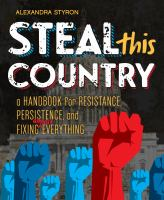 Cover image for Steal this country : a handbook for resistance, persistence, and fixing almost everything