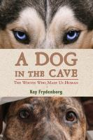 A Dog in the Cave: the Wolves Who Made Us Human by Kay Frydenborg