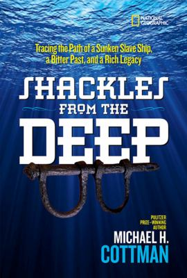 Shackles From the Deep: Tracing the Path of a Sunken Slave Ship, a Bitter Past, and a Rich Legacy by Michael H. Cottman