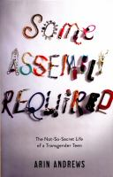 Some Assembly Required: the Not So Secret Life of a Transgender Teen by Arin Andrews