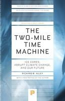 The two-mile time machine : ice cores, abrupt climate change, and our future
