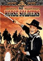 The horse soldiers United Artists Pictures ; the Mirisch Company ; written for the screen by John Lee Mahin and Martin Rackin ; a Mahin-Rackin production ; directed by John Ford.