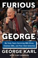 Furious George : my forty years surviving NBA divas, clueless GMs, and poor shot selection
