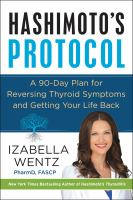 Hashimoto's protocol : a 90-day plan for reversing thyroid symptoms and getting your life back