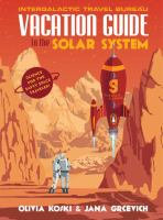 The vacation guide to the solar system : science for the savvy space traveler!