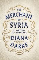 The merchant of Syria : a history of survival