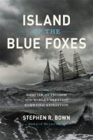 Island of the blue foxes : disaster and triumph on the world's greatest scientific expedition