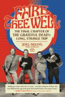 Fare thee well : the final chapter of the Grateful Dead's long, strange trip