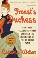 Proust's duchess : how three celebrated women captured the imagination of fin de sicle Paris
