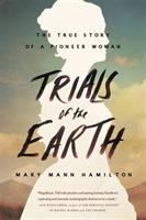 Trials of the earth the true story of a pioneer woman