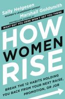 How women rise : break the 12 habits holding you back from your next raise, promotion, or job