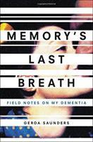 Memory's last breath : field notes on my dementia