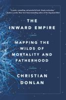 The inward empire : mapping the wilds of mortality and fatherhood