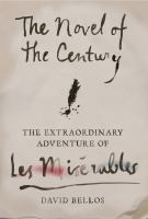 The novel of the century : the extraordinary adventure of Les Misrables
