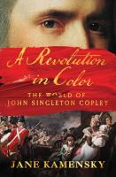 A revolution in color : the world of John Singleton Copley