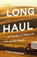 The long haul : a trucker's tales of life on the road