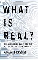 What is real? : the unfinished quest for the meaning of quantum physics