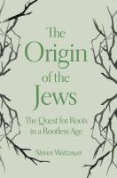 The origin of the Jews : the quest for roots in a rootless age