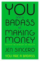 You Are a Badass at Making Money : Master the Mindset of Wealth