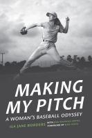 Making my pitch : a woman's baseball odyssey