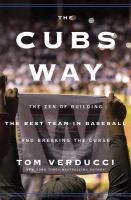 The Cubs way : the zen of building the best team in baseball and breaking the curse