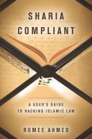 Sharia compliant : a user's guide to hacking islamic law