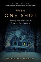 With one shot : family murder and a search for justice