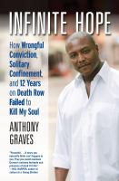 Infinite hope : how wrongful conviction, solitary confinement and 12 years on death row failed to kill my soul