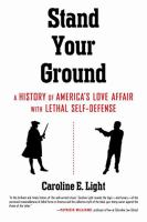 Stand your ground : a history of America's love affair with lethal self-defense