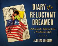 Diary of a reluctant dreamer : undocumented vignettes from a pre-American life