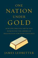 One nation under gold : how one precious metal has dominated the American imagination for four centuries