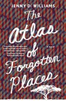 The atlas of forgotten places : a novel