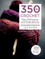 350+ crochet tips, techniques, and trade secrets : how to be better at what you do