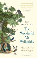 The wonderful Mr. Willughby : the first true ornithologist