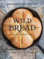Wild bread : flour + water + air : sourdough reinvented