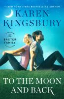 To the moon and back by Karen Kingsbury.