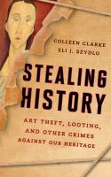 Stealing history : a deeper understanding to art and cultural crimes