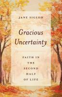 Gracious uncertainty : faith in the second half of life